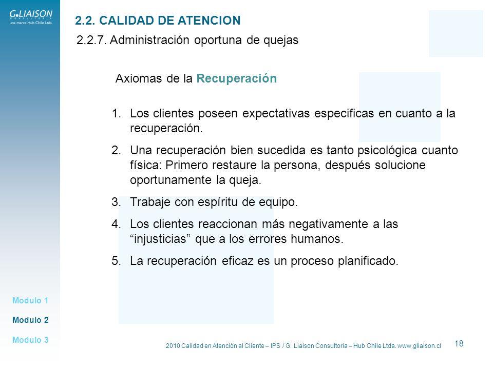 2010 Calidad en Atención al Cliente – IPS / G. Liaison Consultoría – Hub Chile Ltda. www.gliaison.cl 18 Modulo 2 Modulo 1 Modulo 3 2.2. CALIDAD DE ATE