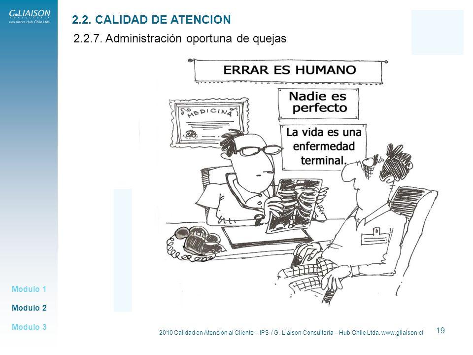2010 Calidad en Atención al Cliente – IPS / G. Liaison Consultoría – Hub Chile Ltda. www.gliaison.cl 19 Modulo 2 Modulo 1 Modulo 3 2.2. CALIDAD DE ATE
