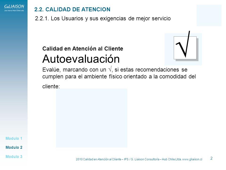 2010 Calidad en Atención al Cliente – IPS / G. Liaison Consultoría – Hub Chile Ltda. www.gliaison.cl 2 2.2.1. Los Usuarios y sus exigencias de mejor s