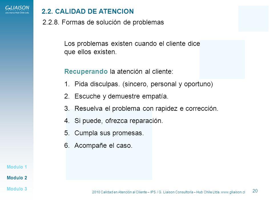 2010 Calidad en Atención al Cliente – IPS / G. Liaison Consultoría – Hub Chile Ltda. www.gliaison.cl 20 Modulo 2 Modulo 1 Modulo 3 2.2. CALIDAD DE ATE
