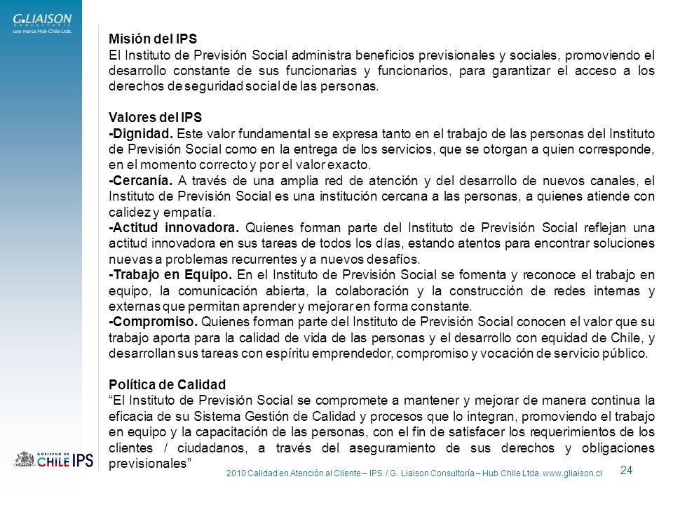 2010 Calidad en Atención al Cliente – IPS / G. Liaison Consultoría – Hub Chile Ltda. www.gliaison.cl 24 Misión del IPS El Instituto de Previsión Socia