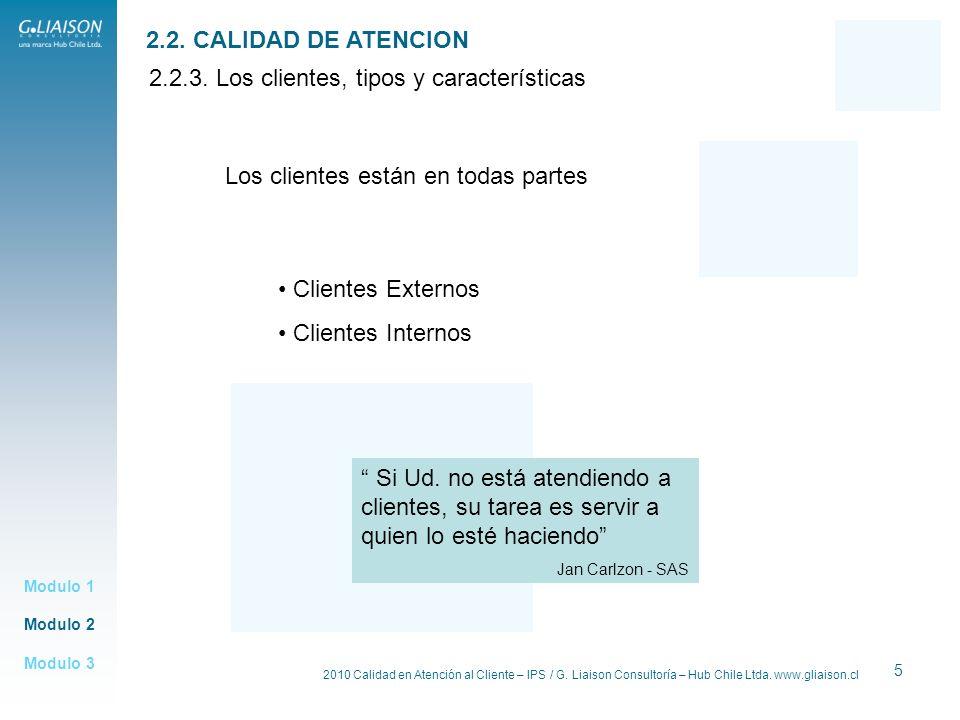 2010 Calidad en Atención al Cliente – IPS / G. Liaison Consultoría – Hub Chile Ltda. www.gliaison.cl 5 2.2.3. Los clientes, tipos y características Mo