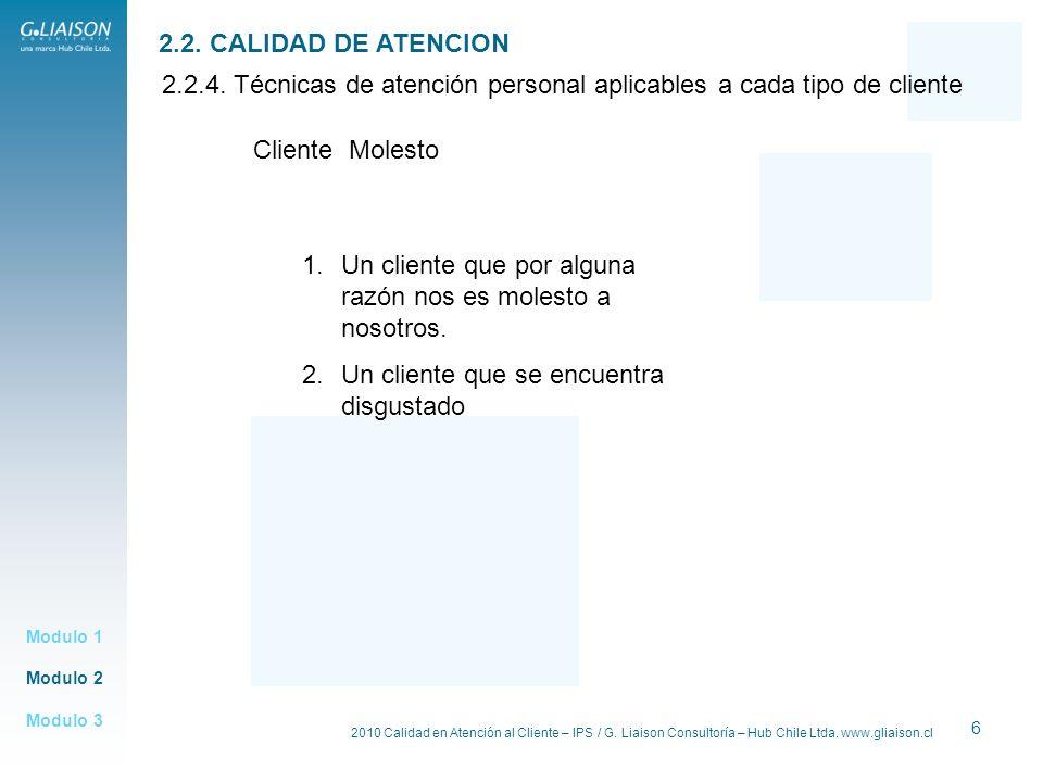 2010 Calidad en Atención al Cliente – IPS / G. Liaison Consultoría – Hub Chile Ltda. www.gliaison.cl 6 Modulo 2 Modulo 1 Modulo 3 2.2. CALIDAD DE ATEN