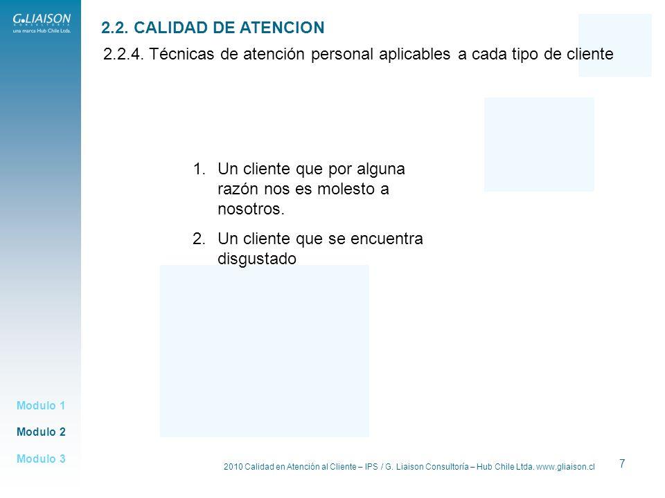 2010 Calidad en Atención al Cliente – IPS / G. Liaison Consultoría – Hub Chile Ltda. www.gliaison.cl 7 Modulo 2 Modulo 1 Modulo 3 2.2. CALIDAD DE ATEN