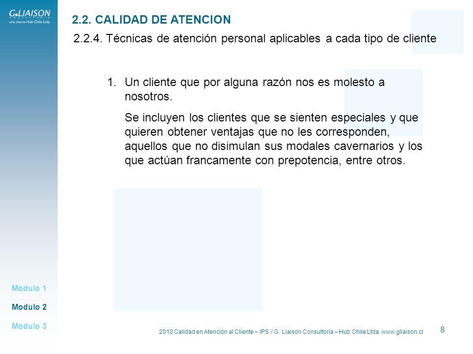 2010 Calidad en Atención al Cliente – IPS / G. Liaison Consultoría – Hub Chile Ltda. www.gliaison.cl 8 Modulo 2 Modulo 1 Modulo 3 2.2. CALIDAD DE ATEN
