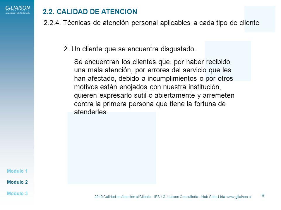 2010 Calidad en Atención al Cliente – IPS / G. Liaison Consultoría – Hub Chile Ltda. www.gliaison.cl 9 Modulo 2 Modulo 1 Modulo 3 2.2. CALIDAD DE ATEN