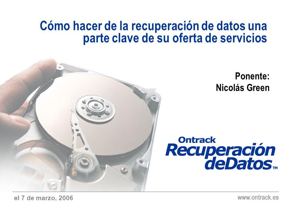 el 7 de marzo, 2006 Cómo hacer de la recuperación de datos una parte clave de su oferta de servicios Ponente: Nicolás Green