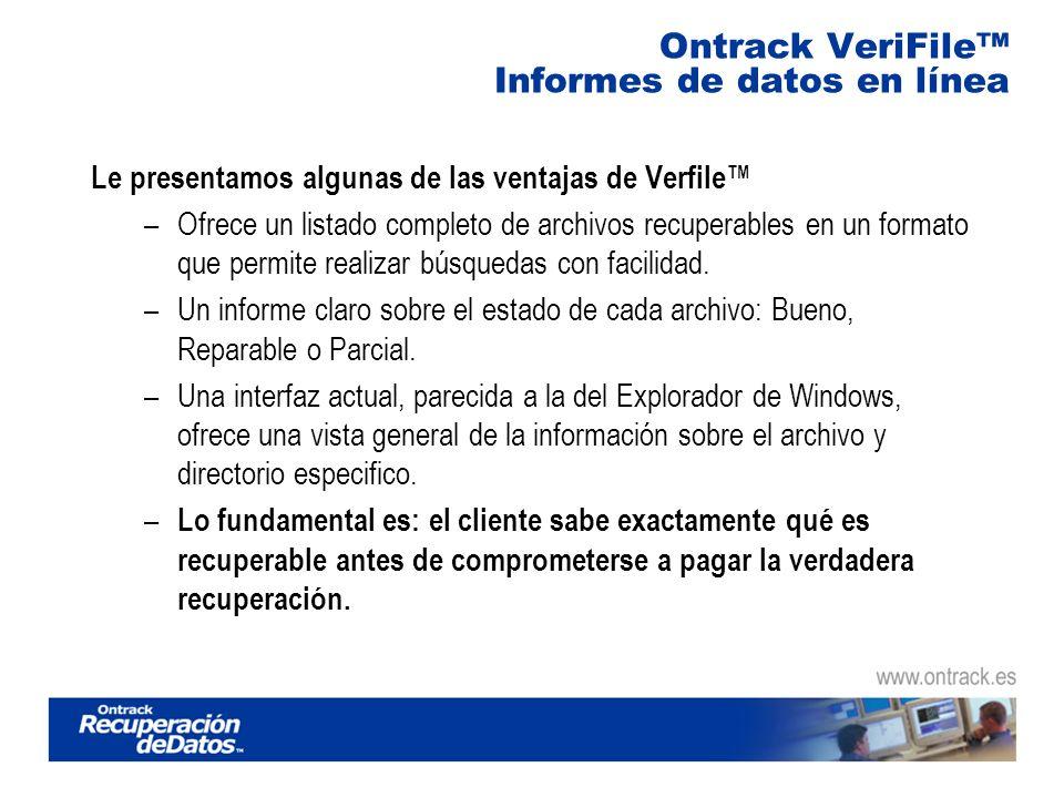 Ontrack VeriFile Informes de datos en línea Le presentamos algunas de las ventajas de Verfile –Ofrece un listado completo de archivos recuperables en un formato que permite realizar búsquedas con facilidad.