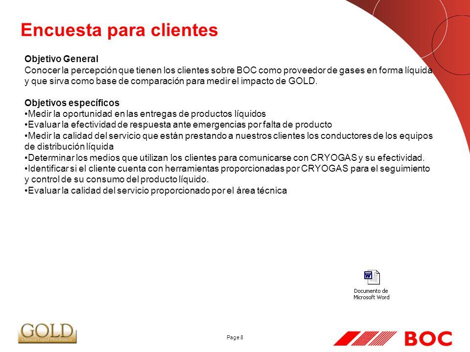 Page 8 Encuesta para clientes Objetivo General Conocer la percepción que tienen los clientes sobre BOC como proveedor de gases en forma líquida y que sirva como base de comparación para medir el impacto de GOLD.