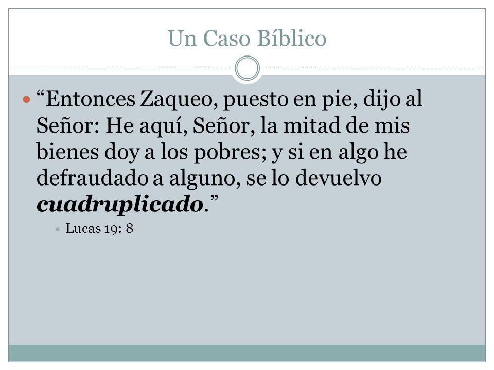Un Caso Bíblico Entonces Zaqueo, puesto en pie, dijo al Señor: He aquí, Señor, la mitad de mis bienes doy a los pobres; y si en algo he defraudado a a