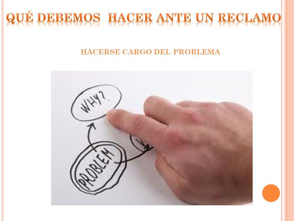 HACERSE CARGO DEL PROBLEMA