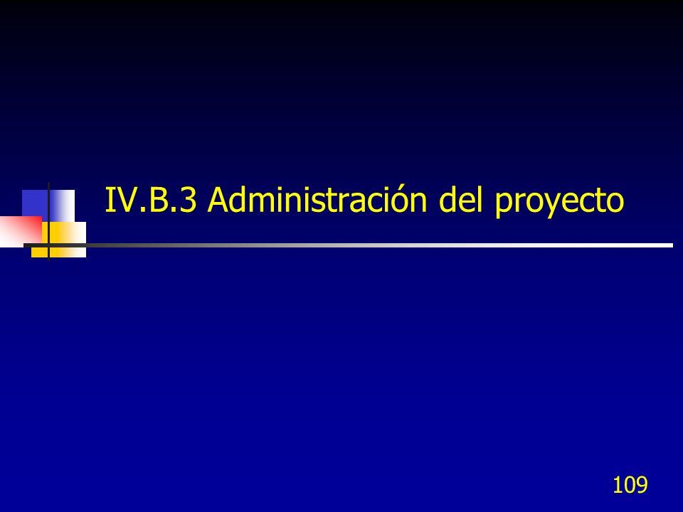 109 IV.B.3 Administración del proyecto