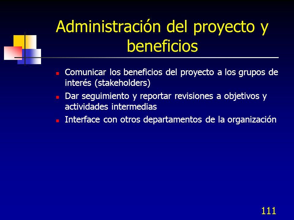 Administración del proyecto y beneficios Comunicar los beneficios del proyecto a los grupos de interés (stakeholders) Dar seguimiento y reportar revisiones a objetivos y actividades intermedias Interface con otros departamentos de la organización 111