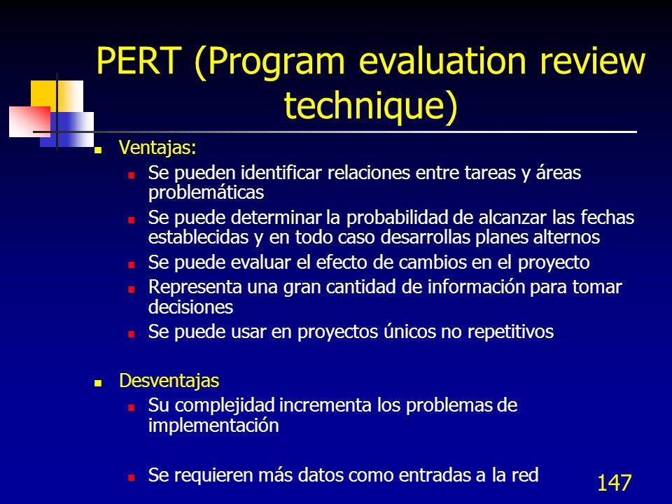 147 PERT (Program evaluation review technique) Ventajas: Se pueden identificar relaciones entre tareas y áreas problemáticas Se puede determinar la pr