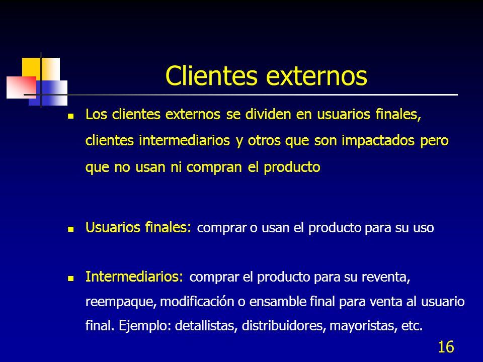 16 Clientes externos Los clientes externos se dividen en usuarios finales, clientes intermediarios y otros que son impactados pero que no usan ni comp