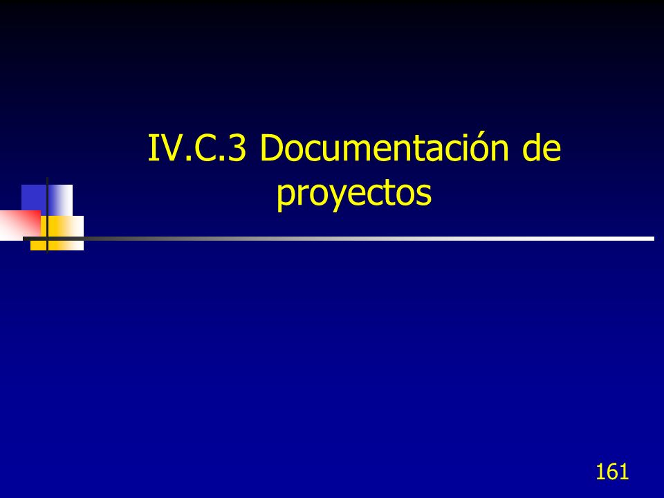 161 IV.C.3 Documentación de proyectos