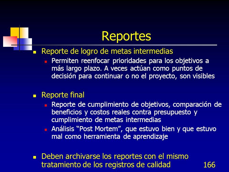 166 Reportes Reporte de logro de metas intermedias Permiten reenfocar prioridades para los objetivos a más largo plazo. A veces actúan como puntos de