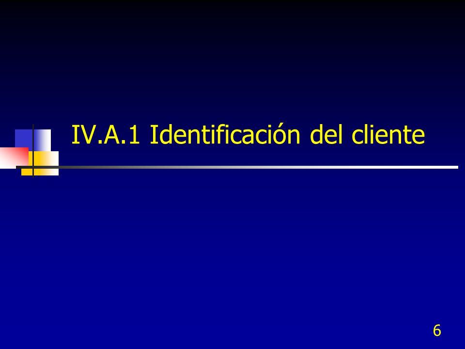 6 IV.A.1 Identificación del cliente