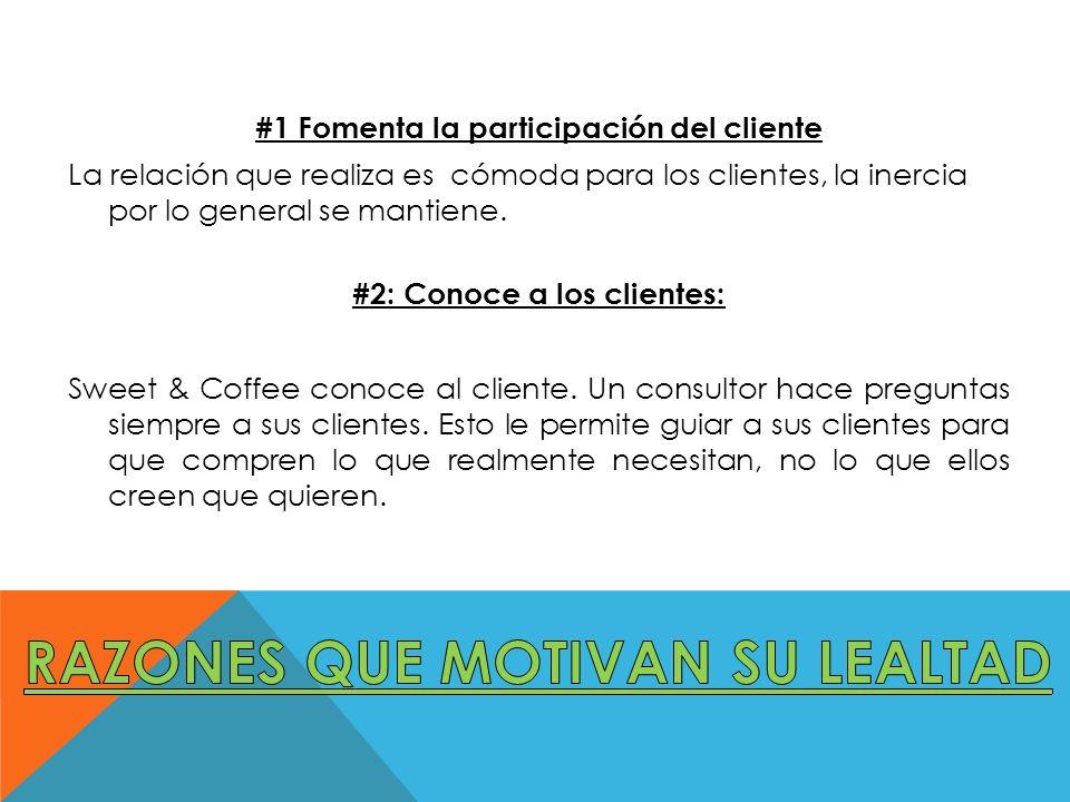 #1 Fomenta la participación del cliente La relación que realiza es cómoda para los clientes, la inercia por lo general se mantiene.