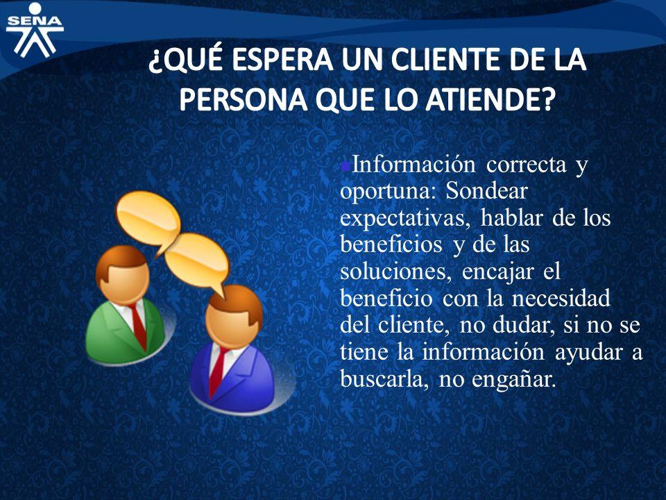 Información correcta y oportuna: Sondear expectativas, hablar de los beneficios y de las soluciones, encajar el beneficio con la necesidad del cliente