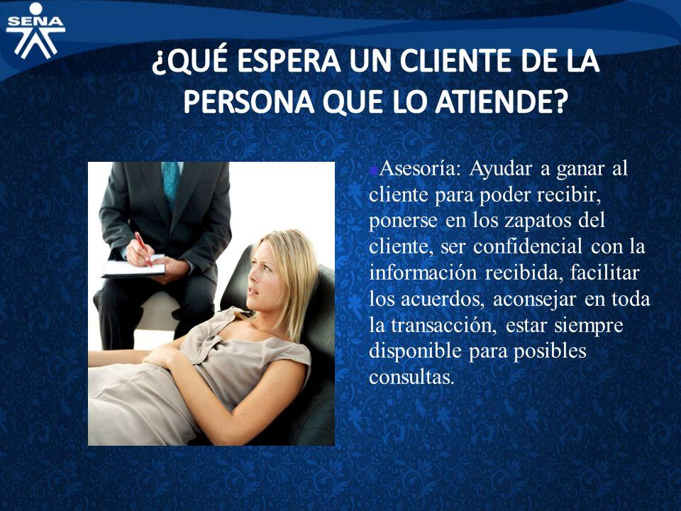 Asesoría: Ayudar a ganar al cliente para poder recibir, ponerse en los zapatos del cliente, ser confidencial con la información recibida, facilitar lo