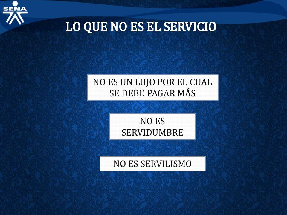 NO ES SERVIDUMBRE NO ES SERVILISMO NO ES UN LUJO POR EL CUAL SE DEBE PAGAR MÁS