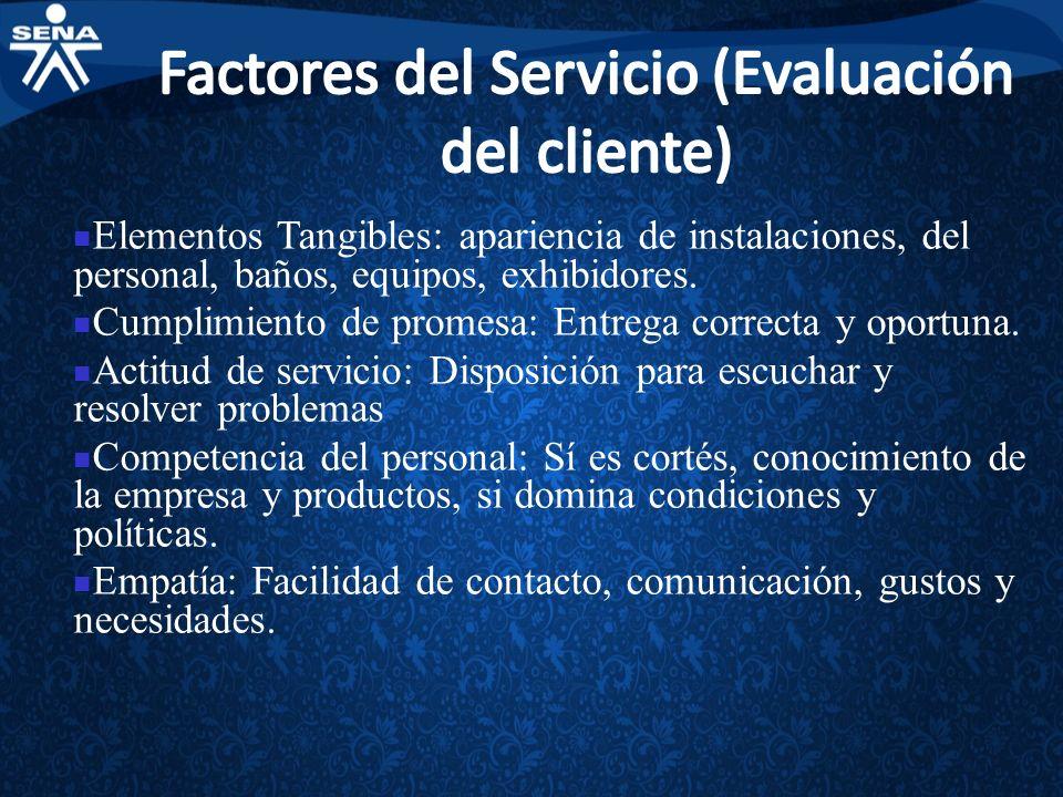 Elementos Tangibles: apariencia de instalaciones, del personal, baños, equipos, exhibidores. Cumplimiento de promesa: Entrega correcta y oportuna. Act