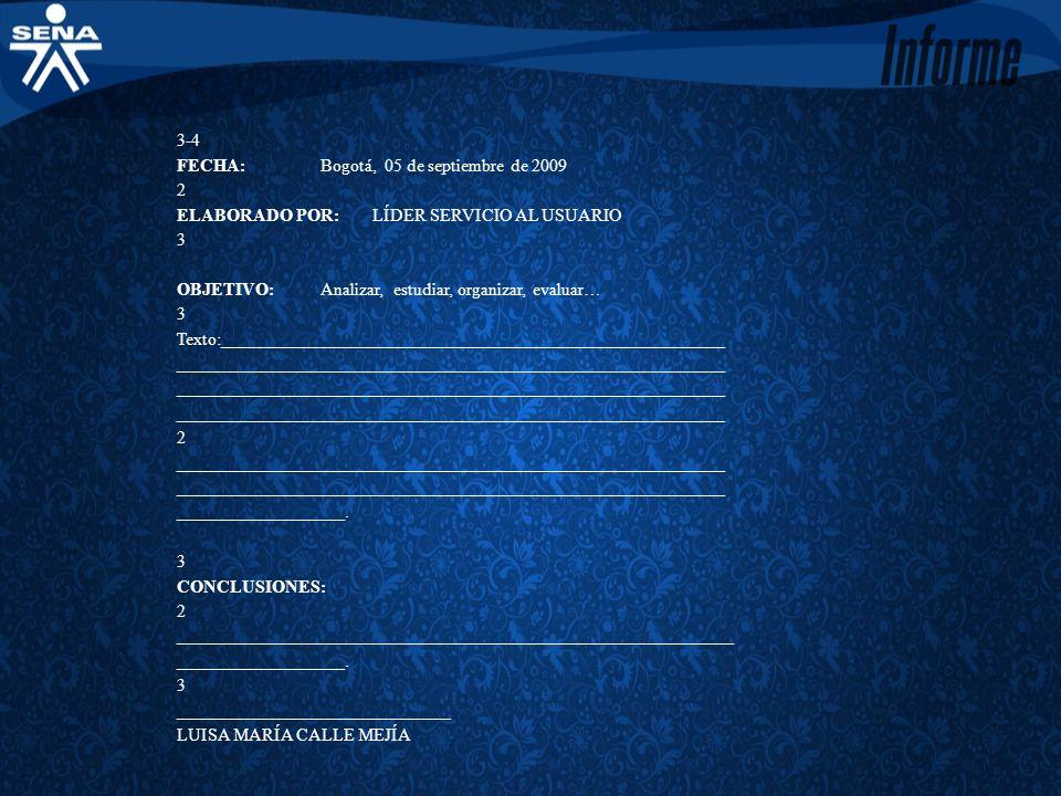 3-4 FECHA:Bogotá, 05 de septiembre de 2009 2 ELABORADO POR:LÍDER SERVICIO AL USUARIO 3 OBJETIVO:Analizar, estudiar, organizar, evaluar… 3 Texto:______