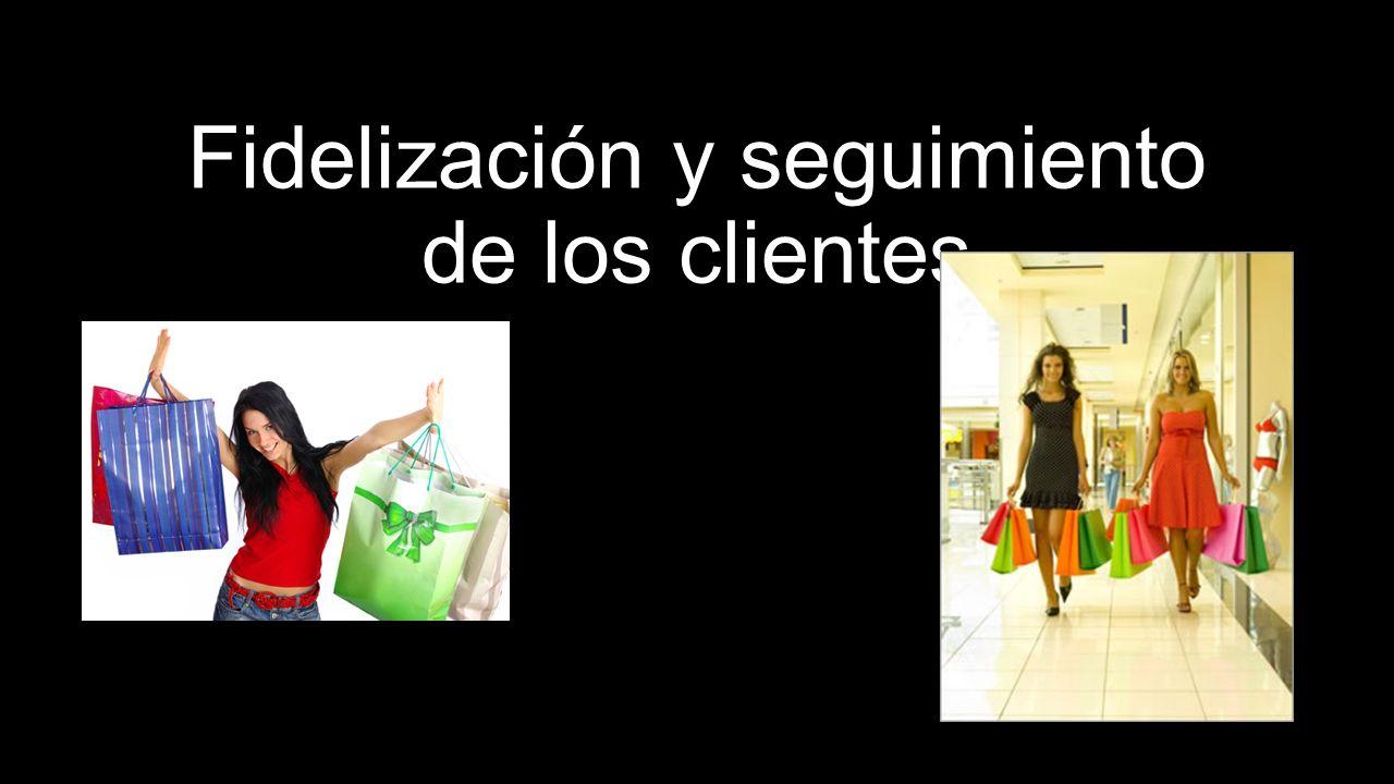 Fidelización y seguimiento de los clientes