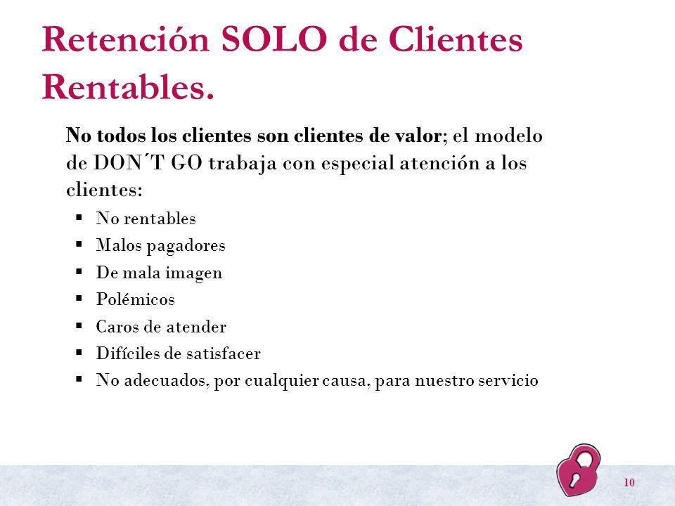 Retención SOLO de Clientes Rentables. No todos los clientes son clientes de valor; el modelo de DON´T GO trabaja con especial atención a los clientes: