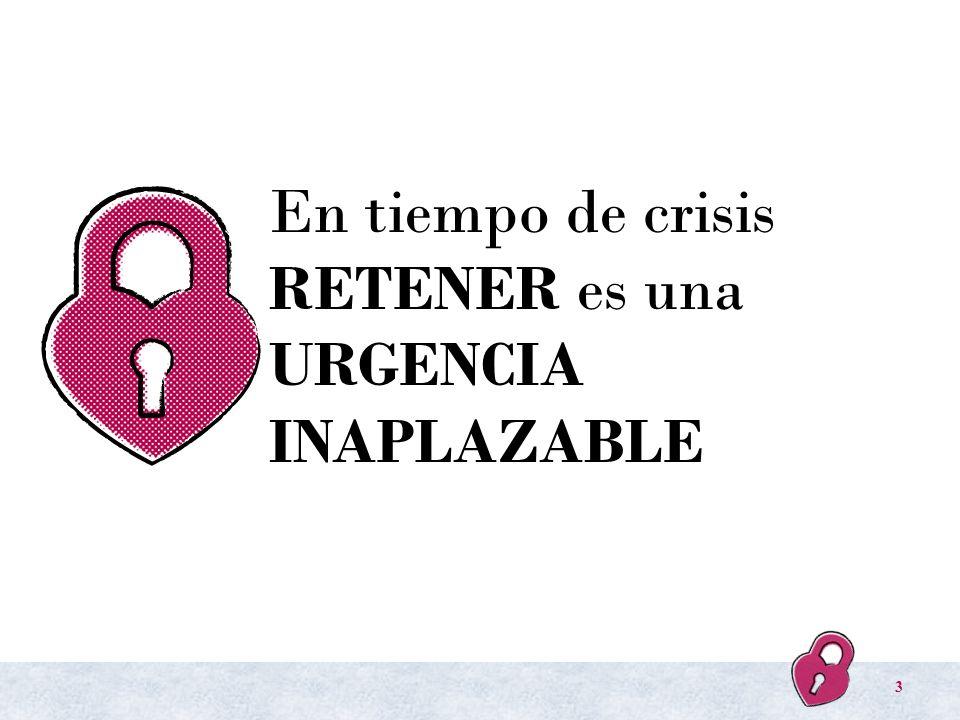 En tiempo de crisis RETENER es una URGENCIA INAPLAZABLE 3