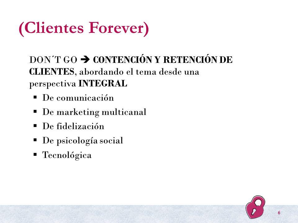 (Clientes Forever) DON´T GO CONTENCIÓN Y RETENCIÓN DE CLIENTES, abordando el tema desde una perspectiva INTEGRAL De comunicación De marketing multican