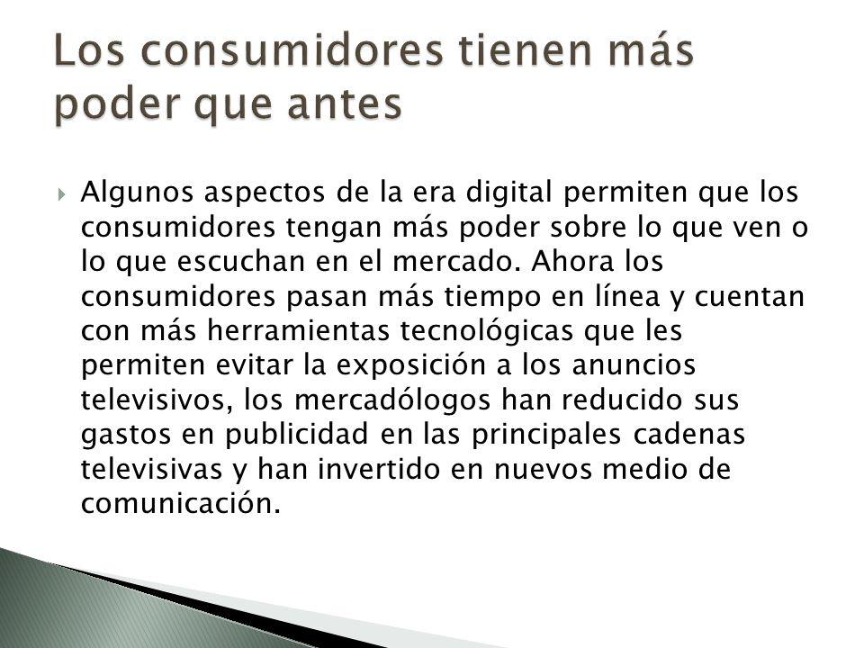 Algunos aspectos de la era digital permiten que los consumidores tengan más poder sobre lo que ven o lo que escuchan en el mercado.