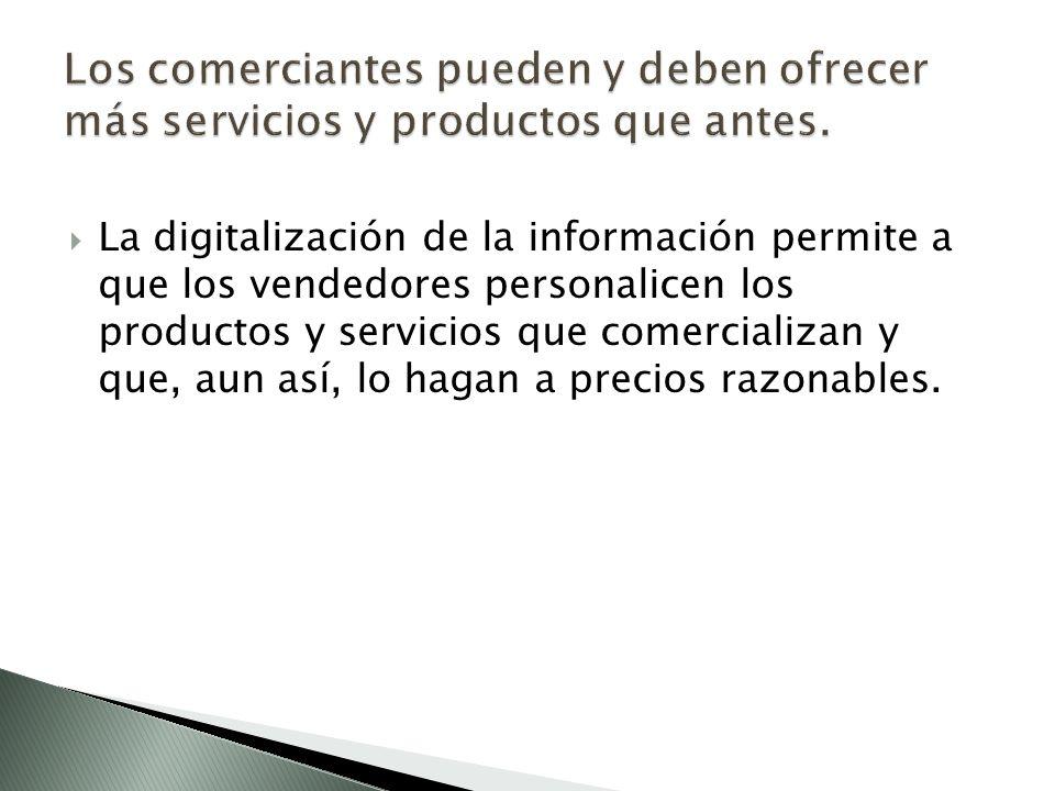 La digitalización de la información permite a que los vendedores personalicen los productos y servicios que comercializan y que, aun así, lo hagan a precios razonables.