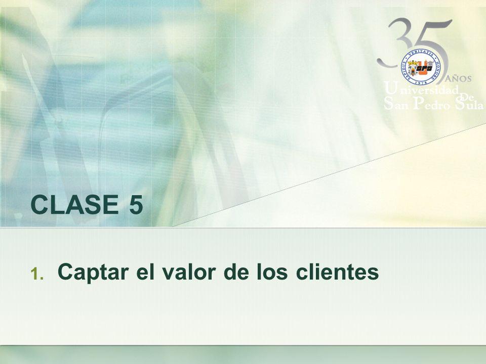 CLASE 5 1. Captar el valor de los clientes