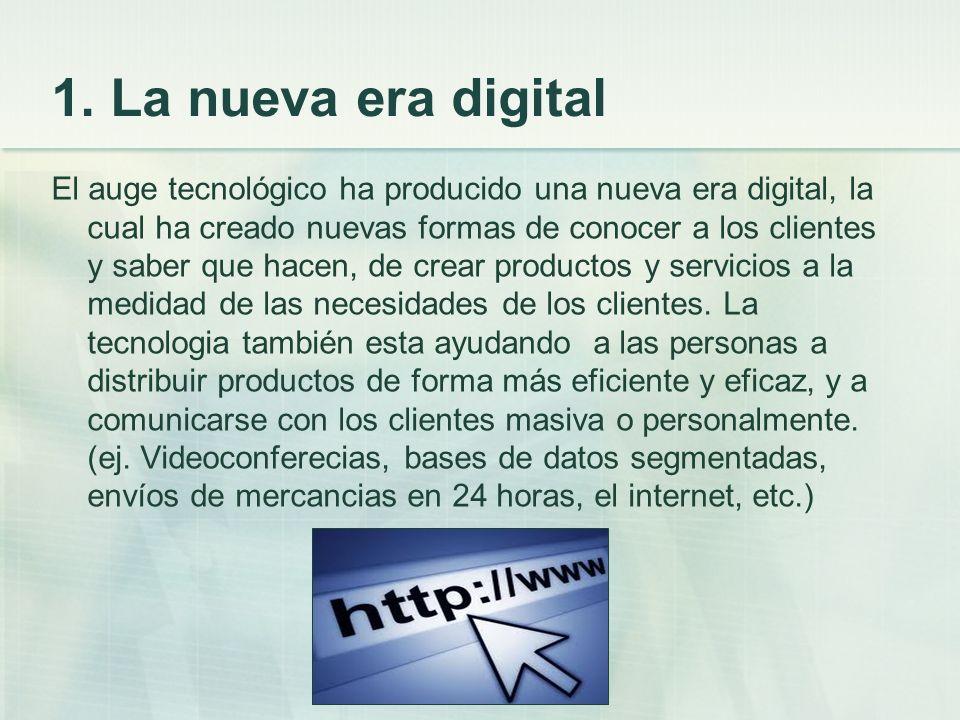 1. La nueva era digital El auge tecnológico ha producido una nueva era digital, la cual ha creado nuevas formas de conocer a los clientes y saber que