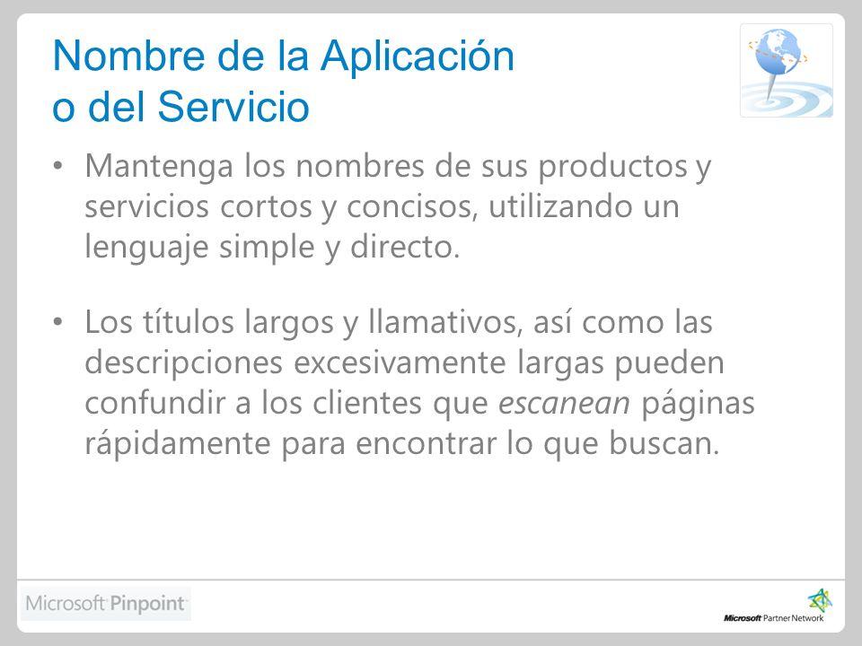Nombre de la Aplicación o del Servicio Mantenga los nombres de sus productos y servicios cortos y concisos, utilizando un lenguaje simple y directo.