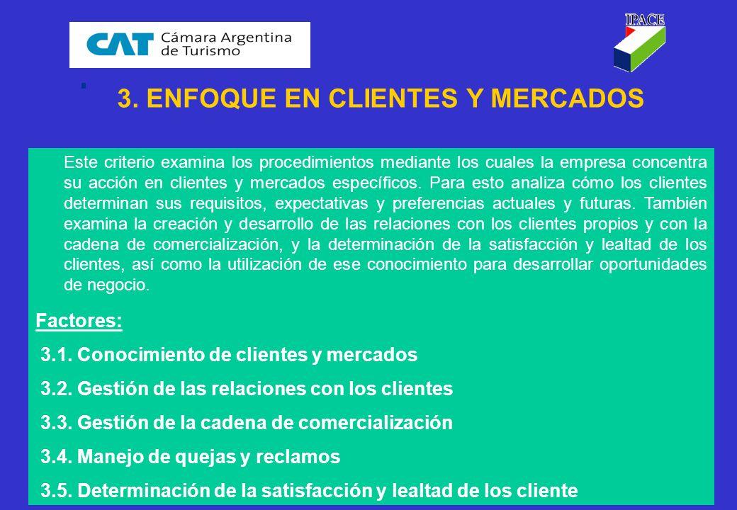 21 3. ENFOQUE EN CLIENTES Y MERCADOS Este criterio examina los procedimientos mediante los cuales la empresa concentra su acción en clientes y mercado