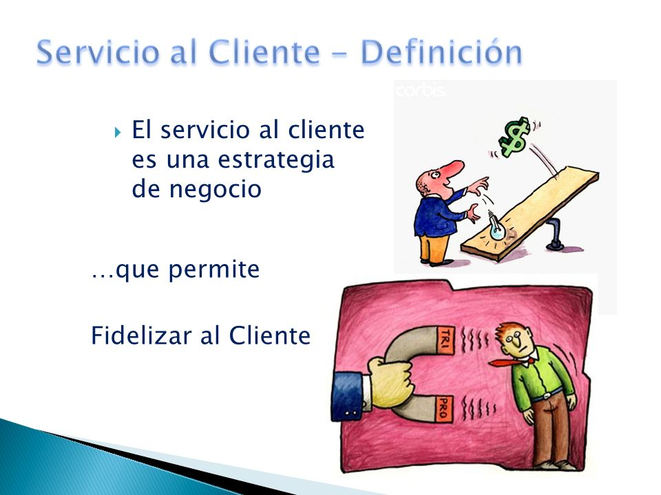 El servicio al cliente es una estrategia de negocio …que permite Fidelizar al Cliente