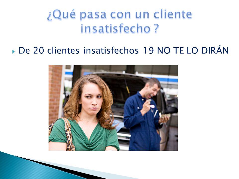De 20 clientes insatisfechos 19 NO TE LO DIRÁN