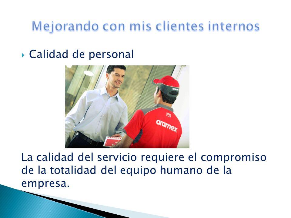 Calidad de personal La calidad del servicio requiere el compromiso de la totalidad del equipo humano de la empresa.