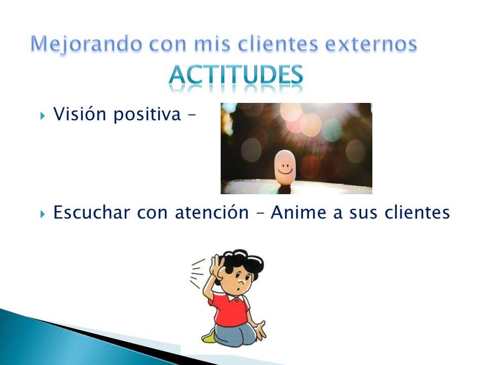 Visión positiva – Escuchar con atención – Anime a sus clientes