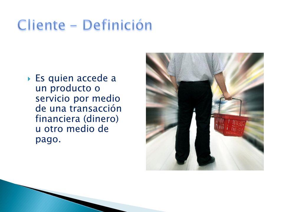 El cliente es el comprador potencial o real de los productos o servicios