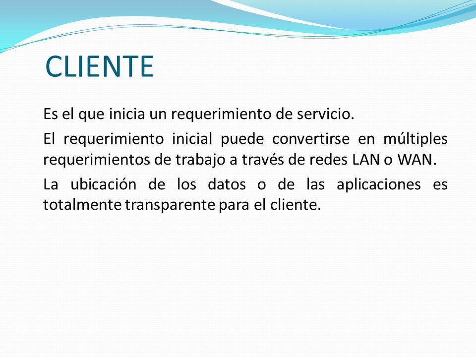 CLIENTE Es el que inicia un requerimiento de servicio. El requerimiento inicial puede convertirse en múltiples requerimientos de trabajo a través de r