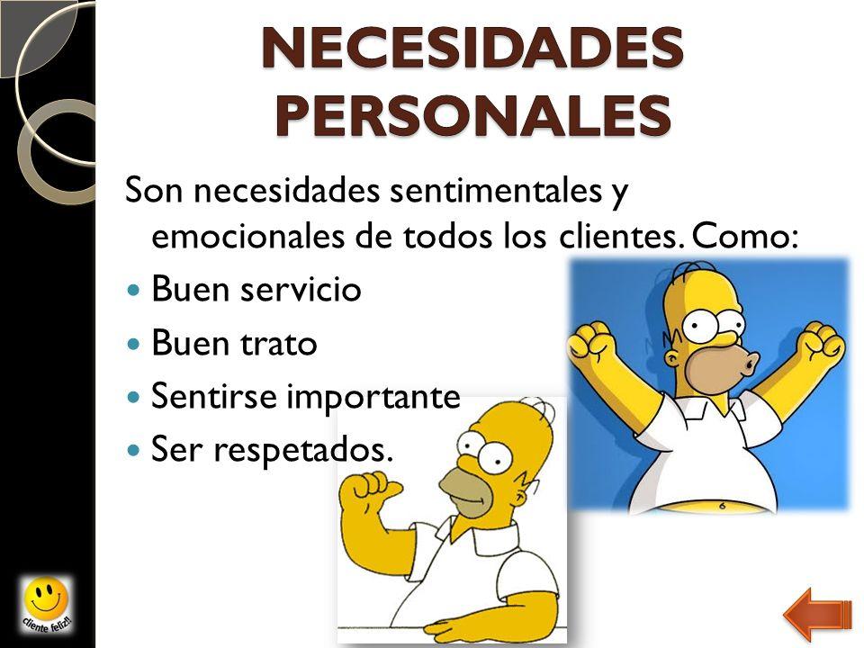Son necesidades sentimentales y emocionales de todos los clientes. Como: Buen servicio Buen trato Sentirse importante Ser respetados.
