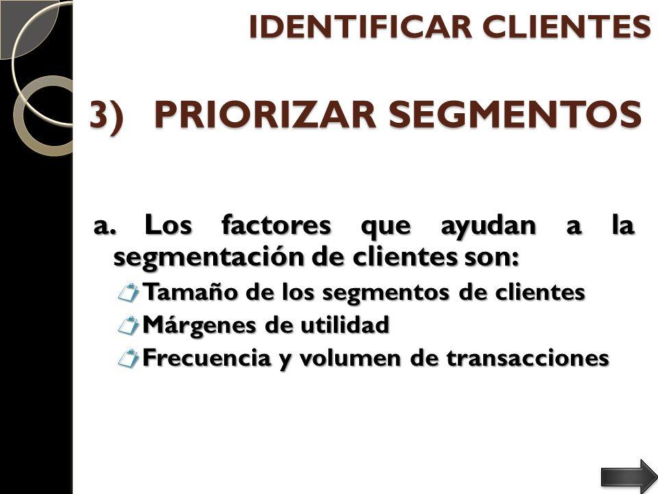 3) PRIORIZAR SEGMENTOS a. Los factores que ayudan a la segmentación de clientes son: Tamaño de los segmentos de clientes Tamaño de los segmentos de cl