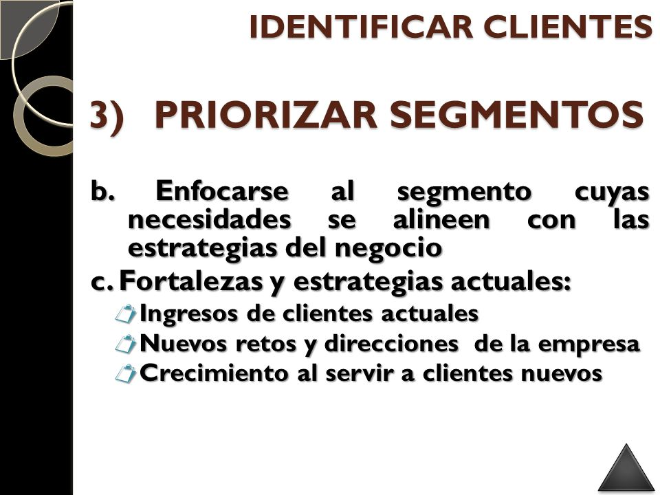 b. Enfocarse al segmento cuyas necesidades se alineen con las estrategias del negocio c. Fortalezas y estrategias actuales: Ingresos de clientes actua