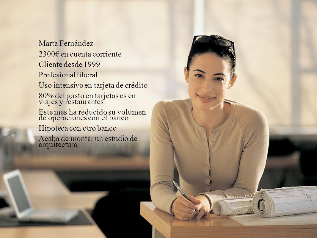 29 Marta Fernández 2300 en cuenta corriente Cliente desde 1999 Profesional liberal Uso intensivo en tarjeta de crédito 80% del gasto en tarjetas es en