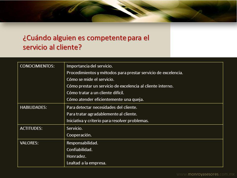 www.monroyasesores.com.mx ¿Cuándo alguien es competente para el servicio al cliente? CONOCIMIENTOS:Importancia del servicio. Procedimientos y métodos