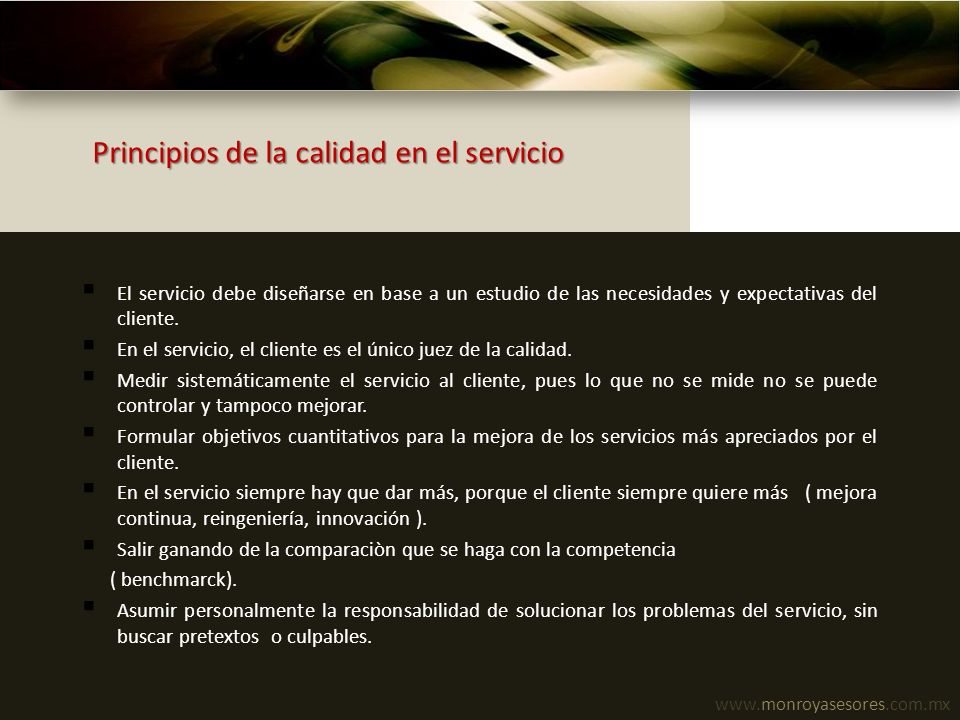 www.monroyasesores.com.mx Principios de la calidad en el servicio El servicio debe diseñarse en base a un estudio de las necesidades y expectativas de